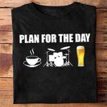 Plan for the day coffee drum beer tshirt