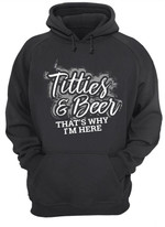 Titties & beer that's why I'm here tshirt