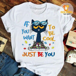 If you want to be cool just be me white tshirt