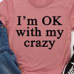 I'm ok with my crazy tshirt