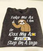 Take me as I am or kiss my as* eat sh*t & step on a lego sloth tshirt