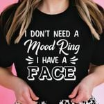 I don't need a mood ring I have a face tshirt