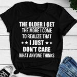 The older I get the more I come to realize that I just dont care what anyone thinks tshirt