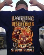 this dispatcher does not play well with stupid people tshirt