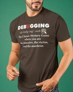 Debugging verb the classic mystery game where you are the detective the victim and the murderer tshirt