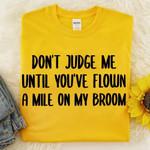 Don't judge me until you've flown a mile on my broom tshirt