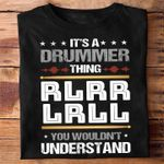 It's a drummer thing rlrr lrll you wouldn't understand tshirt