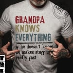 Grandpa knows everything if he doesn't know he makes stuff up really fast tshirt