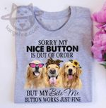 Golden retriever sorry my nice button is out of order but my bite me button works just fine t shirt