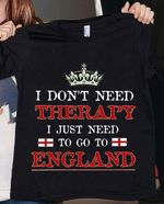 I don't need therapy I just need to go to england tshirt