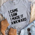 I came i saw i made it awkward t shirt
