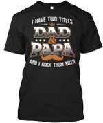 I have two titles dad & papa and i rock them both t shirt