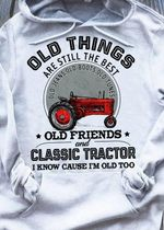Old things are still the best old friends and classic tractor hoodie