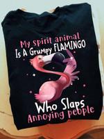 My spirit animal is a grumpy flamingo who slaps annoying people tshirt