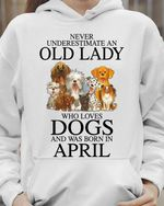 Never underestimate an old lady who loves dogs and was born in april tshirt