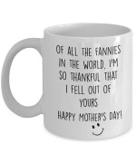 Of all the fannies in the world I'm so thankful that I fell out of yours happy mother's day coffee mug