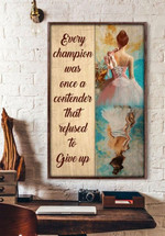 Ballet every champion was once a contender that refused to give up poster
