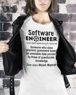 Software engineer someone who does precision guesswork based on unreliable date provided by those of questionable knowledge difination t-shirt