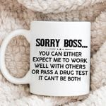Sorry boss you can either expect me to work well with others or pass a drug test It can't be both coffee mug
