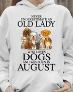 Never underestimate an old lady who loves dogs and was born in august tshirt