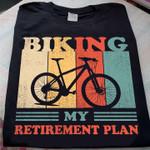 Biking my retirement plan t shirt