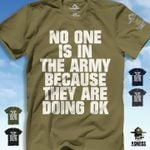 No one is in the army because they are doing ok t-shirt