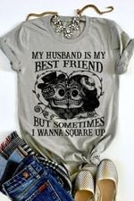 My husband is my best friend but sometimes I wanna square up skeleton couple love t-shirt