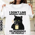I don't like morning people or mornings or people coffee black t-shirt