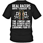Real racers drive straight to the finish line the others guys t shirt