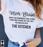 Mom brain when you remember song lyrics from high school but not why you walked into kitchen shirt