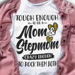 Tough enough to be a mom & stepmom crazy enough to rock them both t-shirt