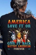 America love it or give it back native american forever t shirt
