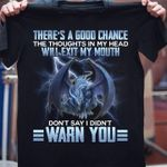 Dragon there's a good chance the thoughts in my head will exit my mouth don't say i didn't warn you shirt