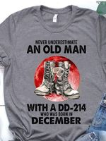 Never understimate an old man with a dd-214 was born in december t shirt