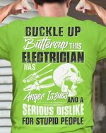 Buckle up buttercup this electrician has anger Issues and a serious dislike for the stupid people t-shirt