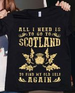All I need is to go to scotland to find my old self again t-shirt