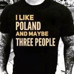 I like poland and maybe three people t shirt