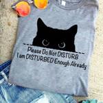 Please do not disturb i am disturbed enough already t shirt