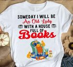 Someday I will be an old lady with a house full of books tshirt