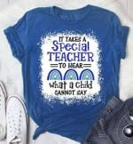It takes a special teacher to hear what a child cannot say t-shirt