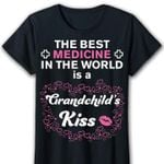 The best medicine in the world is a grandchild's kiss tshirt