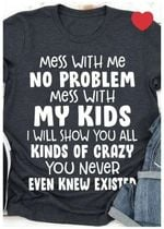 Mess with me no problem mess with my kids i will show you all kinds of crazy t shirt