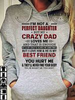 I'm not a daughter but my crazy dad loves me i love him & he is my best friend hoodie