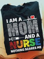 I am a mom and a nurs nothing scares me tshirt