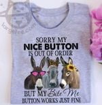 Donkey sorry my nice button is out of order but my bite me button works just fine shirt