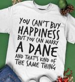 You can't buy happiness but you can marry a dane and that's kind of the same thing t shirt