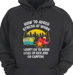 How to avoid at work don't go to work call in sick and go camping hoodie