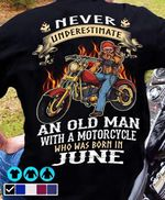 Never Underestimate An Old Man With A Motorcycle Born In June T-Shirt Gift For Birthday In June Motorcycle Lovers Grandpas Tshirt