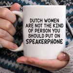 Ducth Women Are Not The Kind Of Person You Should Put On Speakerphone Mug Best Gift For Friend Ceramic Mug