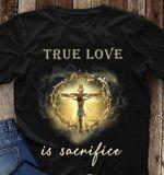 True Love Is Sacrifice Heart Sky Jesus In Cross Shine T Shirt Best Gift For Jesus Lovers Tshirt